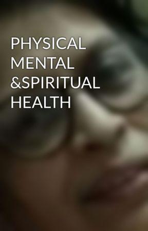 PHYSICAL MENTAL &SPIRITUAL HEALTH - KNOWLEDGE OF HUMAN