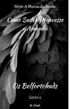 """Os Belfortchads  """"Como Se Não Houvesse o Amanhã"""" LIVRO 2 by MadronChad"""
