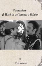 Persuasion - A História De Luccino e Otávio by Bebelcosmos