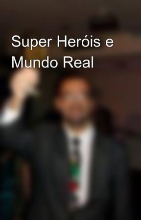 Super Heróis e Mundo Real by SandroQuintana