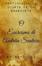 O Exorcismo de Andréia Santeiro by N3T0V1B3