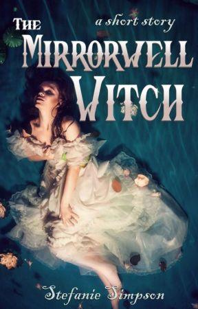 The Mirrorwell Witch by Stefanie_Simpson