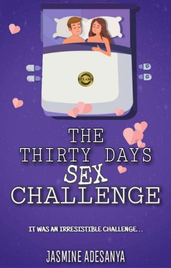 THE THIRTY DAYS SEX CHALLENGE. (Editing)