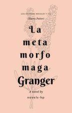 La metamorfomaga Granger by novels-hp