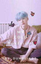 My Cold Boyfriend | MYG  by Jenna-dumplingsan
