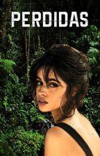 Perdidas (Camila Cabello y tu) by YourSweetMonsterBoy