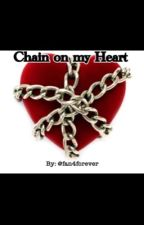 Chain On My Heart [COMPLETED] by fan4forever