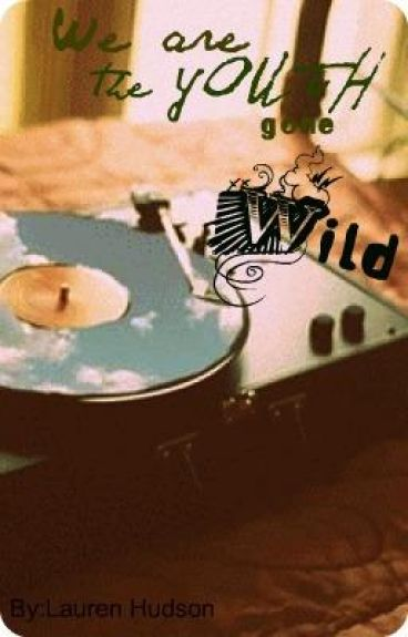 We are the Youth Gone Wild.