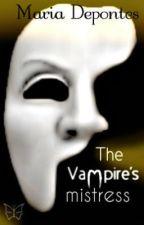 The Vampire's Mistress (WIP) by Rawrxitzxmariaa