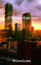 O Tempo Que Leva by BrunaGuissi