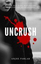 Uncrush (Completed) by AnjheTheAlien