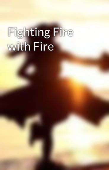 Fighting Fire with Fire by SydneeEdwards