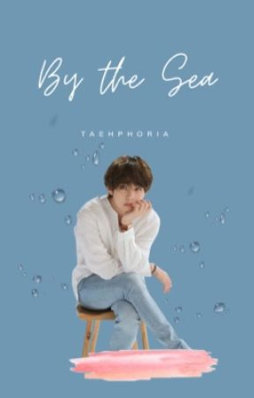BY THE SEA ✓ by taehphoria