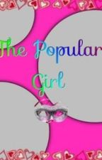 The Popular Girl by CookieDough876