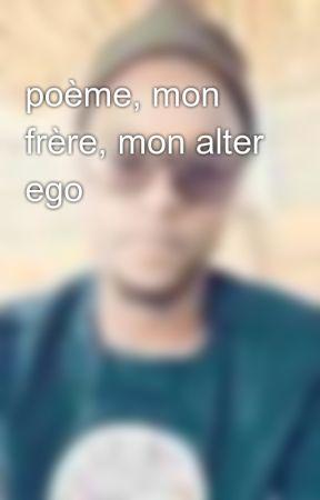 Poème Mon Frère Mon Alter Ego Mon Frère Mon Alter Ego