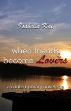 When Friends Become Lovers (mxm) by isabella_kai