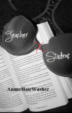 Oneshot Teacher X Student (lemon) by AnimeHairWasher