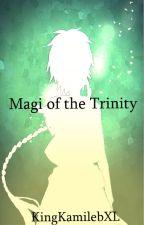 Magi of the Trinity(Trinity Seven x Magi: Labyrinth of Magic) by KingKamilebXL