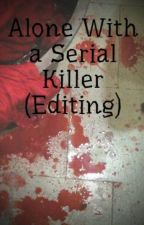 Alone With a Serial Killer (Editing) by 8xXposionXx8
