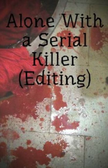 Alone With a Serial Killer (Editing)