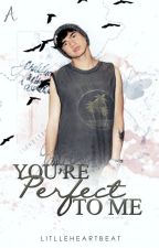 You're perfect to me ||Calum Hood FF by LitlleHeartbeat