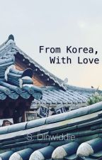 From Korea, With Love by YahSesanginGirl