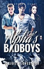 The Alpha's Bad Boys | Coming Soon by its_just_a_lovestory