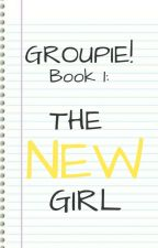 Groupie (Book 1) - The New Girl by Yilkie