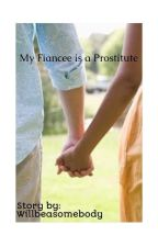 My Fiancee is a Prostitute (RATED SPG) COMPLETED by willbeasomebody