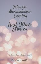 Votes For Marshmallow Equality and Other Stories by BookOwl10