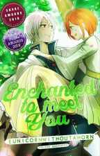 Enchanted To Meet You  by eunicornwithoutahorn