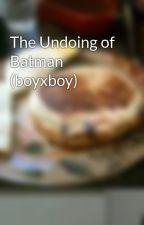 The Undoing of Batman (boyxboy) by sugarjet
