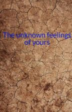 The unknown feelings of yours by mjade1437