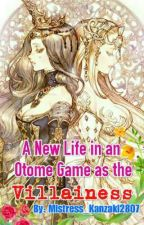 A New Life In An Otome Game As The Villainess by Mistress_Kanzaki2807