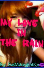 My love in the rain (Short story) by BatMalungkotKa