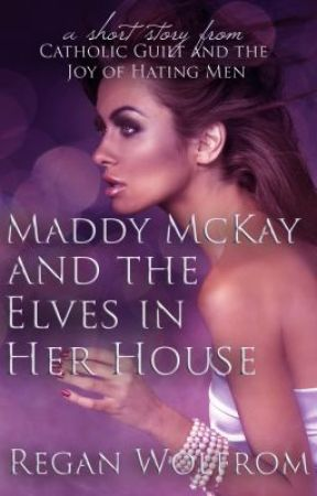 Maddy McKay and the Elves in Her House by ReganWolfrom