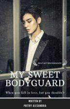 My Sweet Bodyguard (COMPLETED) by PoetryAlexandria