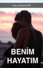 BENİM HAYATIM by rose_Sanayairani06