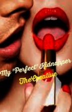 My 'Perfect' Kidnapper by TheCreative3