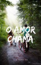 O Amor Chama by LetciaFerreira