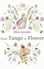 From Tango to Flower by Olivia_Lavender