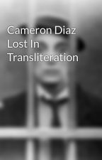 Cameron Diaz Lost In Transliteration by 42DalexanderJackson