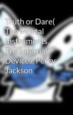 Truth or Dare( The Mortal Instruments, The Infernal Devices, Percy Jackson by Annabuscus4