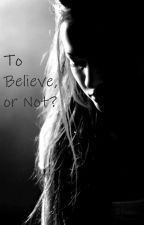 To believe or Not? by JasFlower146