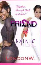 Friend Of Mine by Londooogirl_