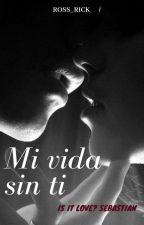 Mi Vida Sin Ti ( Is It Love? Sebastian ) by Ross_rick