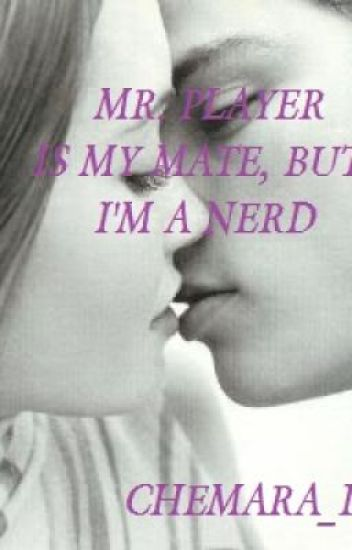 Mr. Player is my mate, but I'm a nerd