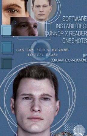 SOFTWARE INSTABILITIES. - Connor x Reader Oneshots by CemoraTheSupremeMeme