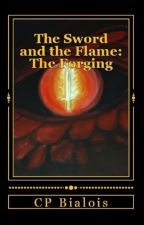 The Sword and the Flame: The Forging by CPBialois