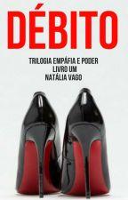 Trilogia Empáfia e Poder - Livro Um - Débito by natliavago